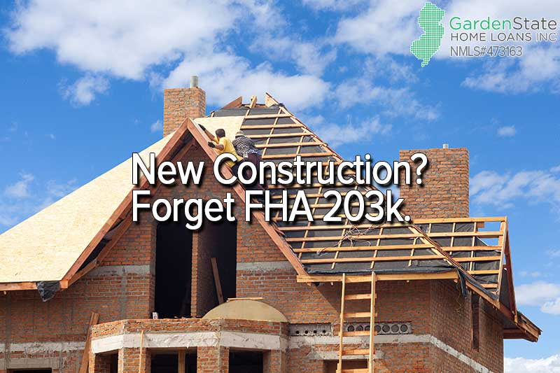 New construction forget fha 203k garden state home loans for Financing new home construction