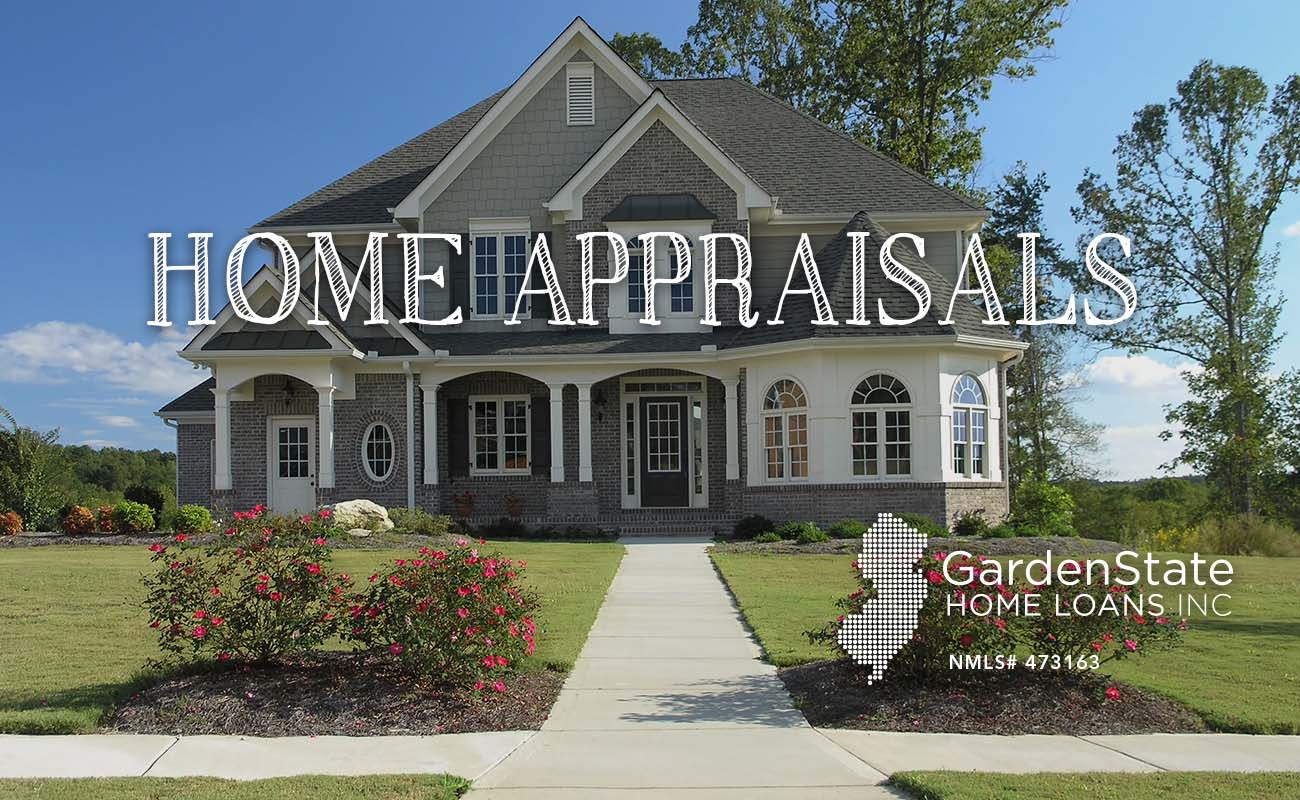 A Brief Overview Of Home Appraisals Garden State Home Loans
