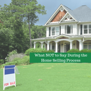 , What NOT to Say During the Home Selling Process