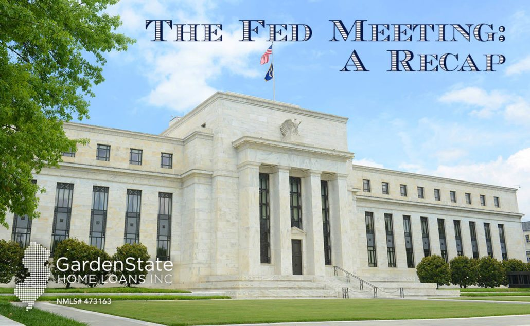 The Fed Meeting A Recap Garden State Home Loans