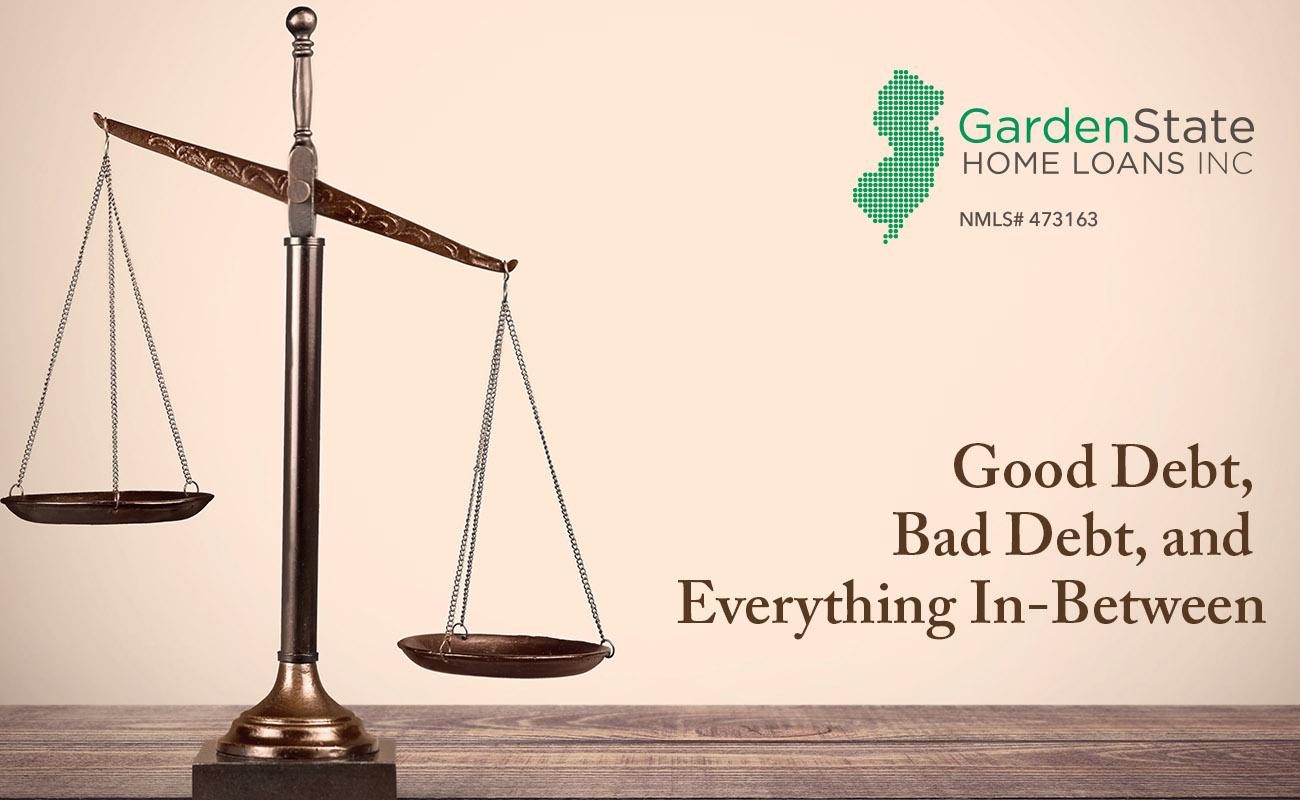 Good Debt Vs Bad Debt Garden State Home Loans