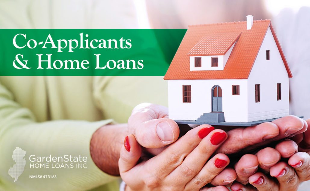 Co Applicants And Home Loans Garden State Home Loans