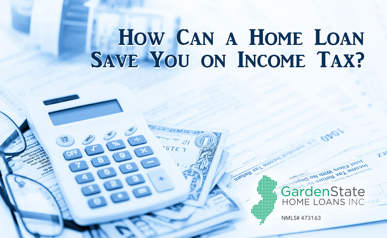 Save On Income Tax With Home Loan Garden State Home Loans
