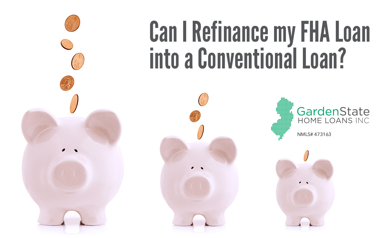 Can I Refinance My Fha Loan Into A Conventional Loan