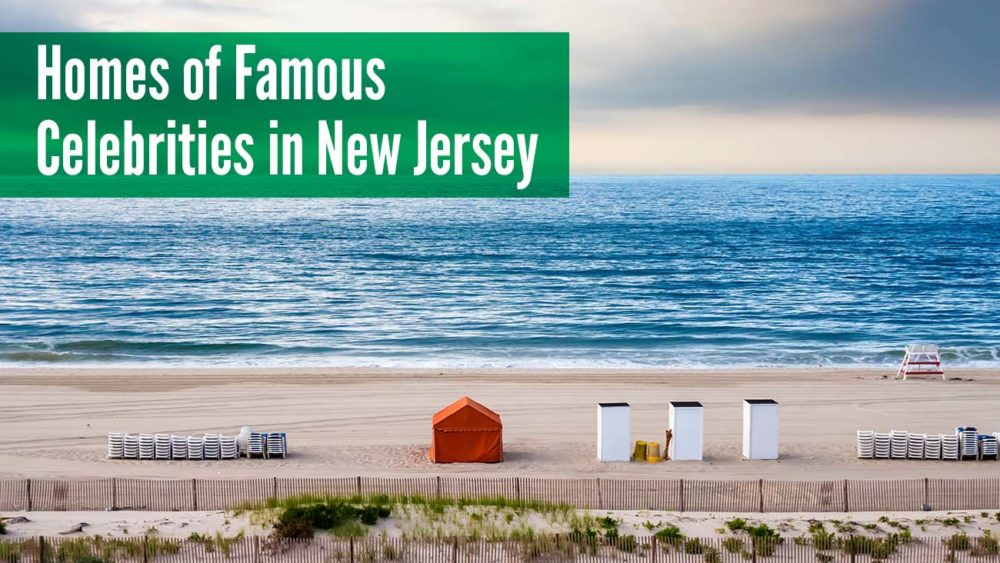 Homes of Famous Celebrities in New Jersey, Homes of Famous Celebrities in New Jersey