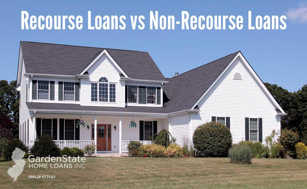 Recourse Loans Vs Non Recourse Loans Garden State Home Loans