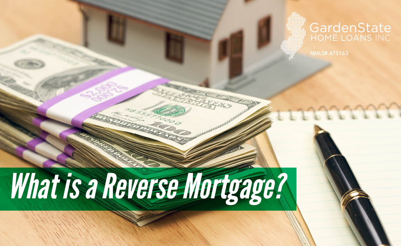 what is a reverse mortgage - Garden State Home Loans
