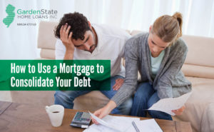 , How to Use a Mortgage to Consolidate Your Debt