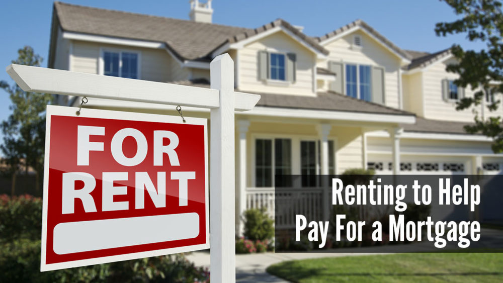 , What You Need to Know About Renting to Help Pay For a Mortgage