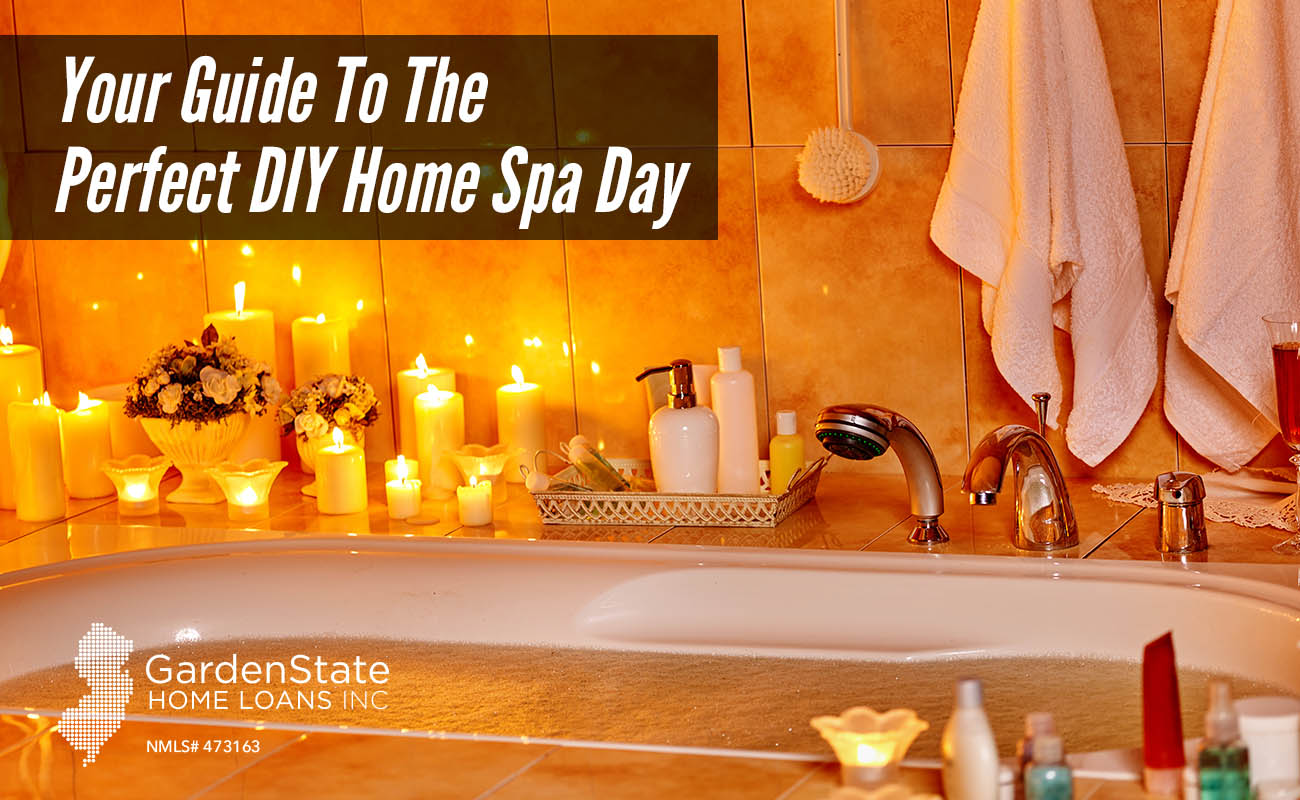 Kendte Your Guide To The Perfect DIY Home Spa Day - Garden State Home Loans FO-72