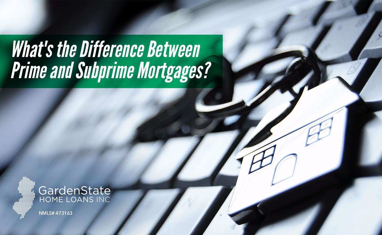 whats the difference between prime and subprime mortgages - Garden State Home Loans