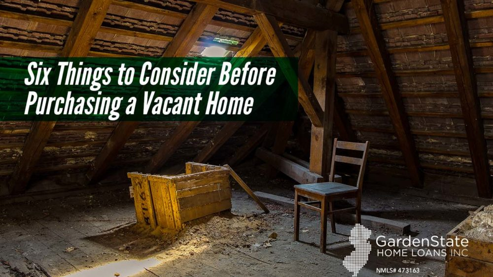 , Six Things to Consider Before Purchasing a Vacant Home
