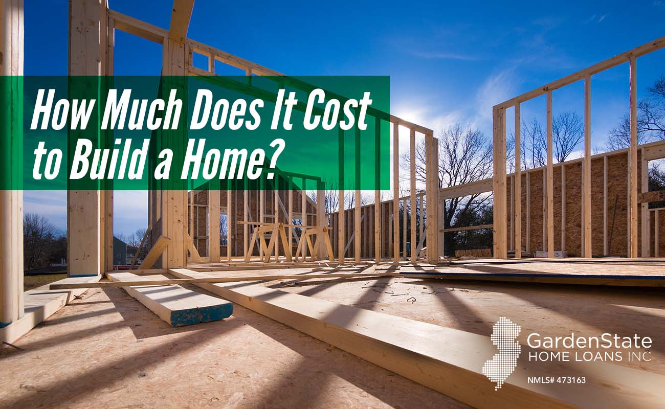 Cost to build a home garden state home loans for Cost to build a new home