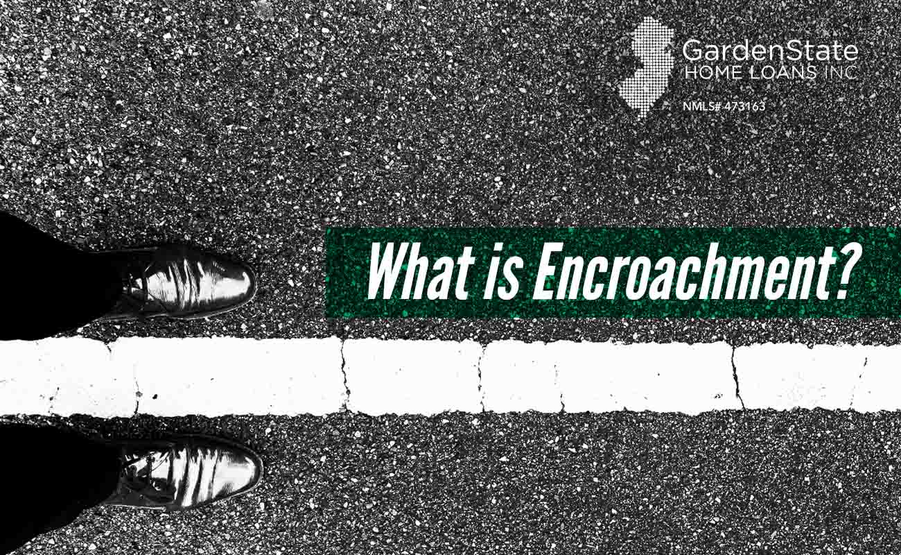 What is Encroachment? - Garden State Home Loans