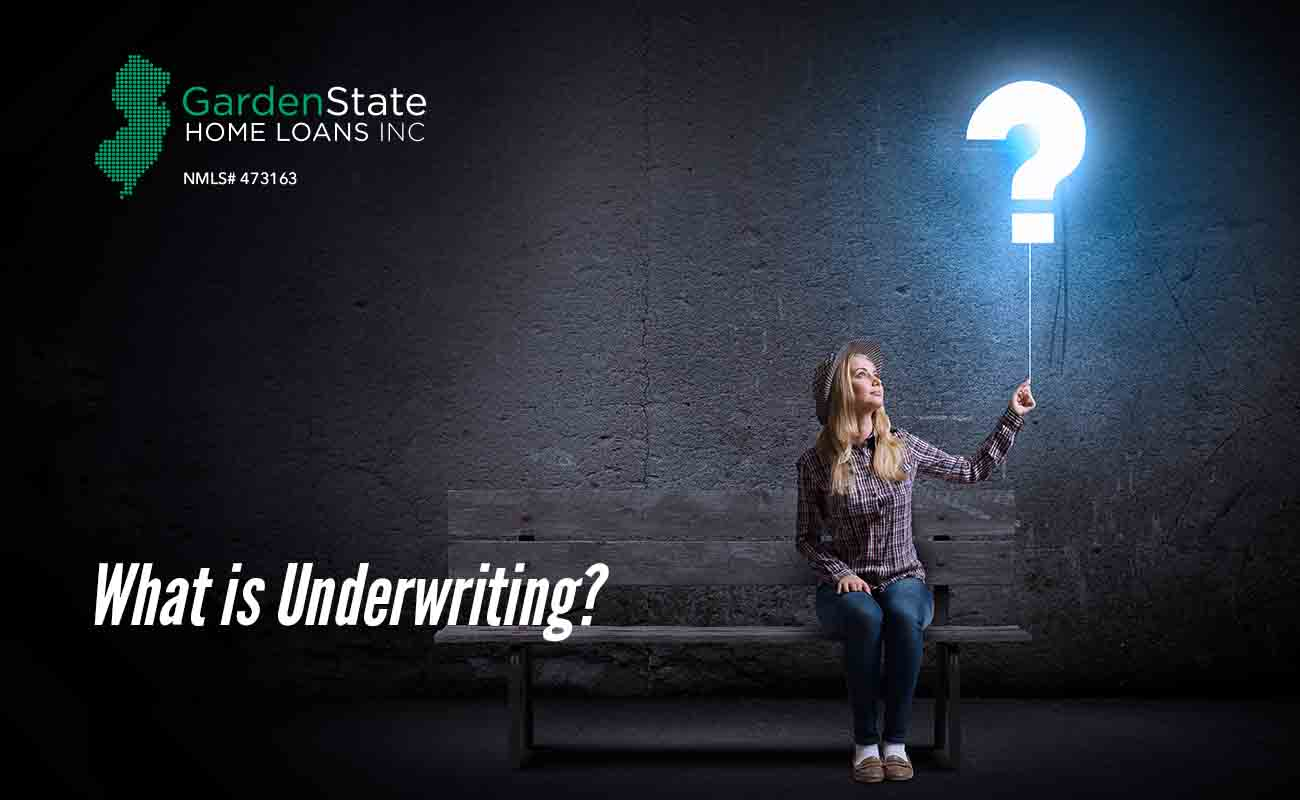 what is underwriting - Garden State Home Loans