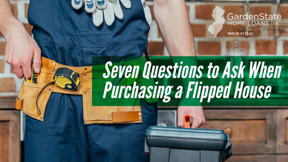 , Seven Questions to Ask When Purchasing a Flipped House