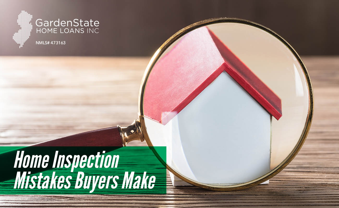 home inspection mistakes buyers make garden state home loans