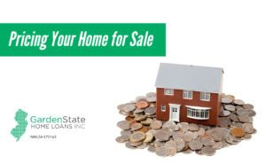 Pricing Your Home For Sale Garden State Home Loans