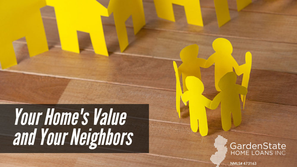 , Your Home's Value and Your Neighbors