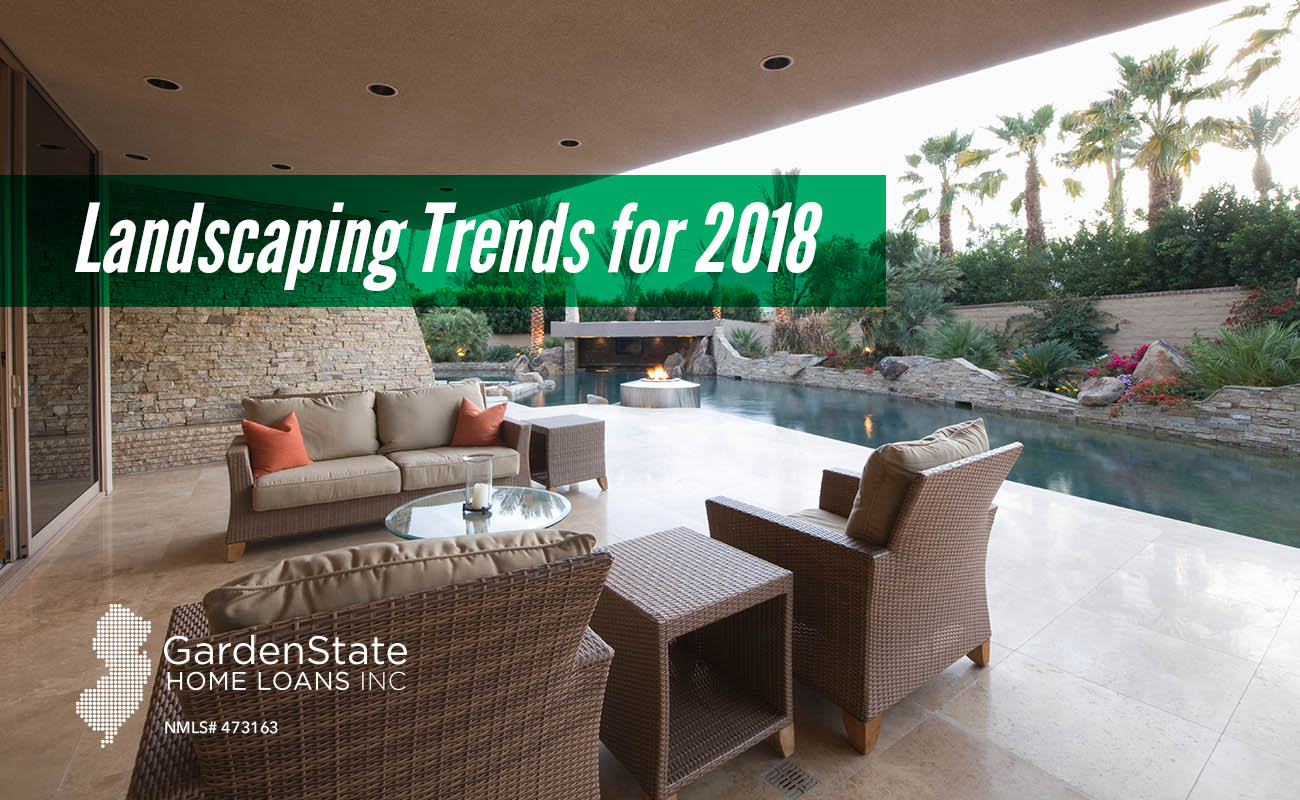 Landscaping trends for 2018 garden state home loans for Garden design trends 2018