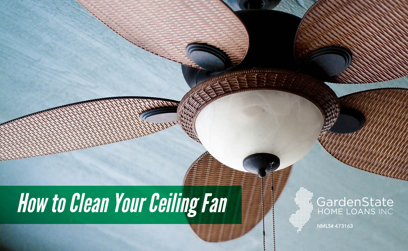 How To Clean Your Ceiling Fan Garden State Home Loans Nj